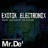 Exotik Electronix - Track Sounds of the Future by Mr. De'