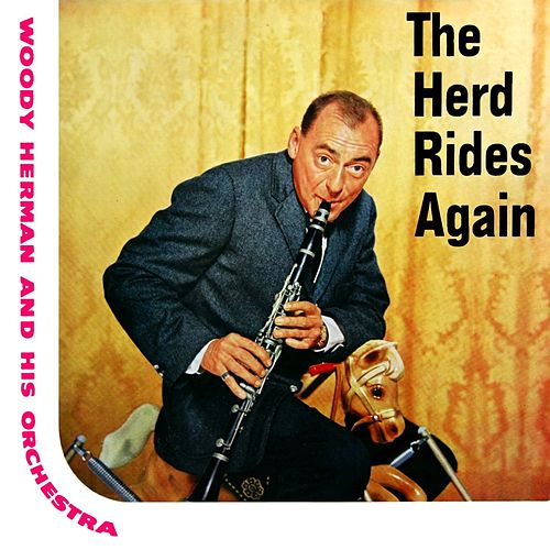 Play & Download The Herd Rides Again by Woody Herman | Napster