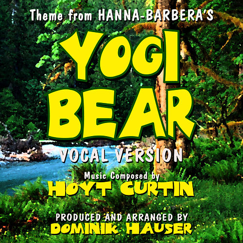 Play & Download Yogi Bear - Theme From The Hanna-Barbera Cartoon Series (Vocal) by Dominik Hauser | Napster
