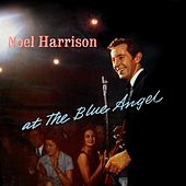 Play & Download At The Blue Angel by Noel Harrison | Napster