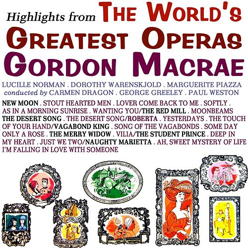 Play & Download Highlights From The World's Greatest Operas by Gordon MacRae | Napster