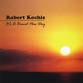 Play & Download It's a Brand New Day by Robert Kochis | Napster