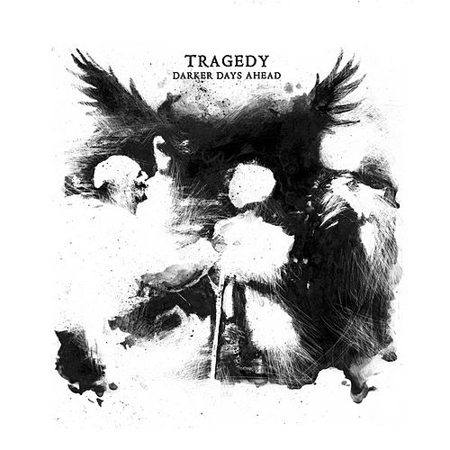 Darker Days Ahead by Tragedy