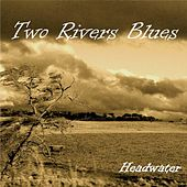 Play & Download Headwater by Two Rivers Blues | Napster