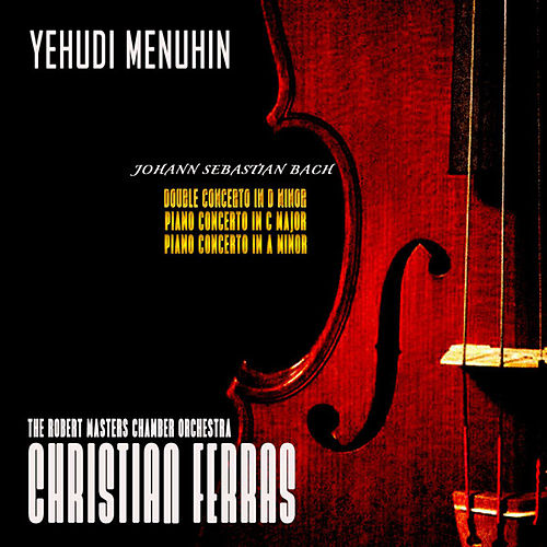 Bach: Double Concerto in D Minor, Piano Concerto in a Minor and C Major (Remastered) by Yehudi Menuhin