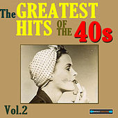 Play & Download The Greatest Hits of the Forties, Volume Two by Various Artists | Napster