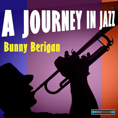 Play & Download Bunny Berigan a Journey in Jazz by Various Artists | Napster