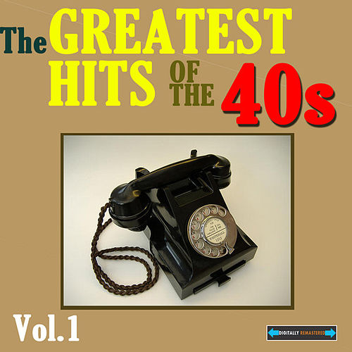 Play & Download The Greatest Hits of the Forties, Volume One by Various Artists | Napster