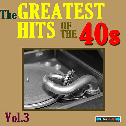 Play & Download The Greatest Hits of the Forties, Volume Three by Various Artists | Napster