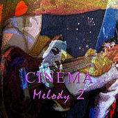 Play & Download Cinema Melody Vol. 2 by Various Artists | Napster