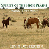 Play & Download Spirits of the High Plains. Meditations of the Native American Style Flute by Kevin Doberstein | Napster