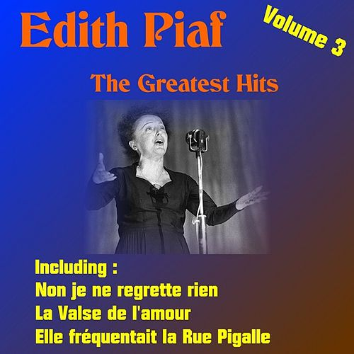 Play & Download The Greatest Hits, Volume 3 by Edith Piaf | Napster