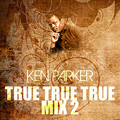 Play & Download True True True Mix 2 by Ken Parker | Napster