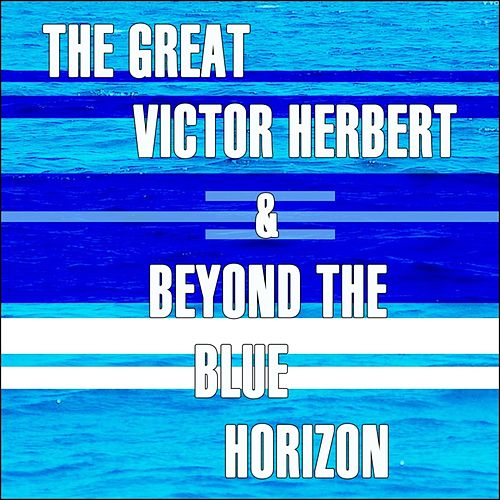 The Great Victor Herbert/Beyond The Blue Horizon by Various Artists