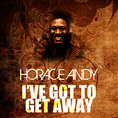 I've Got To Get Away by Horace Andy