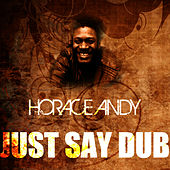 Just Say Dub by Horace Andy