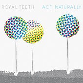 Play & Download Act Naturally by Royal Teeth | Napster