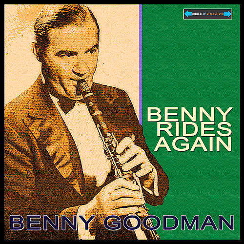 Benny Rides Again Remastered by Benny Goodman