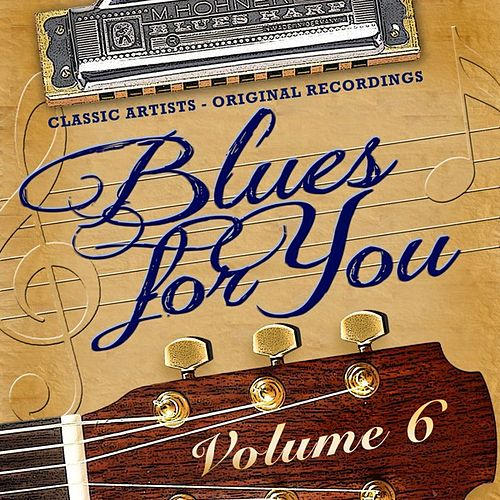 Play & Download Blues for You, Volume Six by Various Artists | Napster