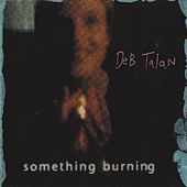 Something Burning by Deb Talan