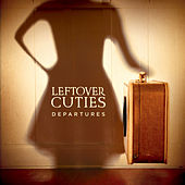 Departures by Leftover Cuties