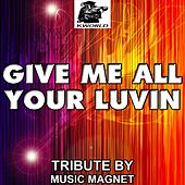 Play & Download Give Me All Your Luvin' - Tribute to Madonna by Music Magnet | Napster