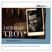 Play & Download Dermot Troy Remembered by Dermot Troy | Napster