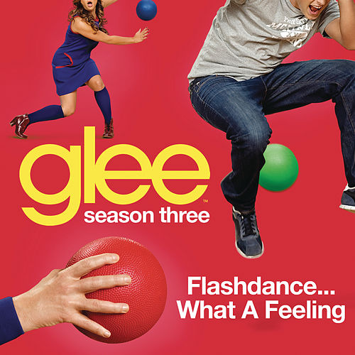 Flashdance (What A Feeling) (Glee Cast Version) by Glee Cast