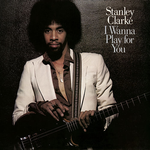 Play & Download I Wanna Play For You (Complete) by Stanley Clarke | Napster