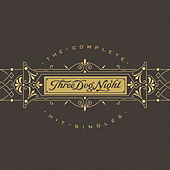 Play & Download Three Dog Night - The Complete Hit Singles by Three Dog Night | Napster