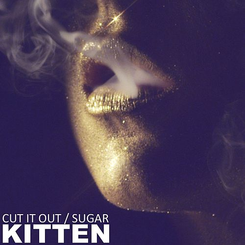 Play & Download Cut It Out / Sugar by Kitten | Napster
