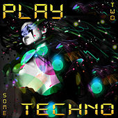 Play & Download Play some Techno 2 by Various Artists | Napster
