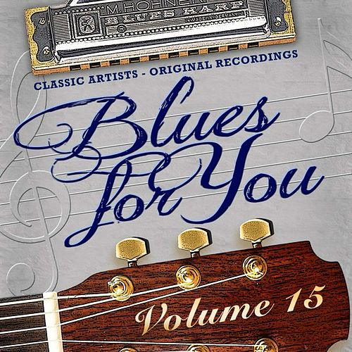 Play & Download Blues for You, Volume Fifteen by Various Artists | Napster