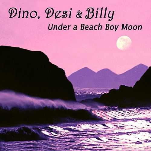 Play & Download Under a Beach Boy Moon - Single by Dino, Desi & Billy | Napster