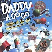Play & Download Mojo A Go Go by Daddy A Go Go | Napster