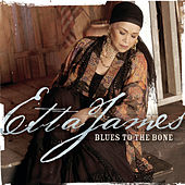 Play & Download Blues To The Bone by Etta James | Napster
