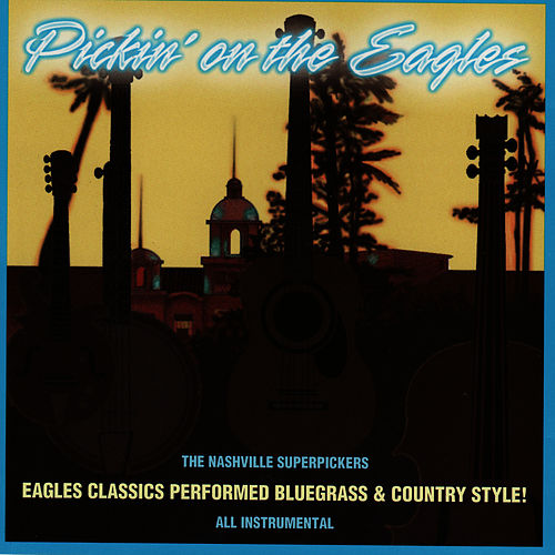 Play & Download Pickin' on the Eagles by Nashville Super Pickers | Napster