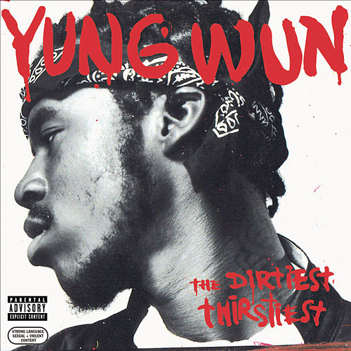 Play & Download The Dirtiest Thirstiest by Yung Wun | Napster