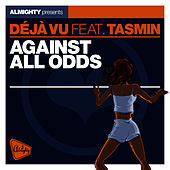 Play & Download Almighty Presents: Against All Odds (feat. Tasmin) - Single by Déjà Vu | Napster