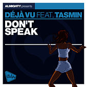 Play & Download Almighty Presents: Don't Speak (feat. Tasmin) - Single by Déjà Vu | Napster