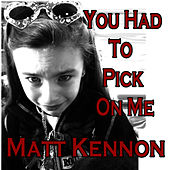 Play & Download You Had To Pick On Me by Matt Kennon | Napster