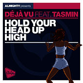 Play & Download Almighty Presents: Hold Your Head Up High (feat. Tasmin) - Single by Déjà Vu | Napster