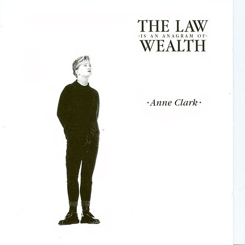 The Law Is An Anagram of Wealth by Anne Clark