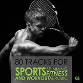 Play & Download 80 Tracks for Sports Spinning Fitness Aerobic and Workout: Volume 5 by Various Artists | Napster