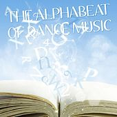 Play & Download The Alphabeat of Dance Music by Various Artists | Napster
