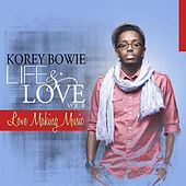 Play & Download Life & Love, Vol. 2: Love Making Music by Korey Bowie | Napster