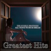 All I Have To Do Is Dream (Greatest Hits) by The Everly Brothers