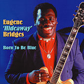 Play & Download Born to Be Blue by Eugene Hideaway Bridges | Napster