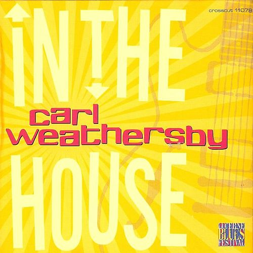 In The House - Live At Lucerne Vol.5 by Carl Weathersby