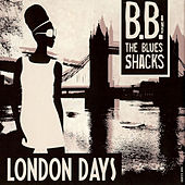 Play & Download London Days by B.B. & The Blues Shacks | Napster